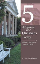 5 Answers for Christians Today: Biblical Lessons for Living in Christ