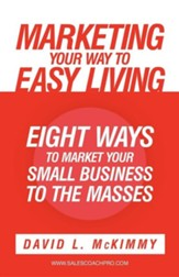 Marketing Your Way to Easy Living:  Eight Ways to Market Your Small Business to the Masses