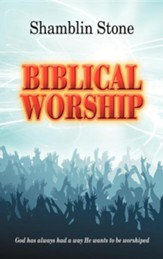 Biblical Worship: God Has Always Had a Way He Wants to Be Worshiped