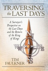 Traversing the Last Days: A Surveyor's Perspective on the Last Days and the Return of the King of Kings