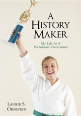A History Maker: My Life as a Victorious Overcomer