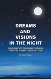 Dreams and Visions in the Night: Chronicles of a Missionary Adventure Through a Supernatural Revelation