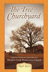 The Tree in the Churchyard: A Bicentennial History of Meadow Creek Presbyterian Church