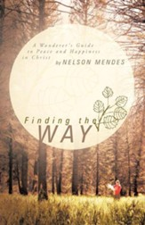 Finding the Way: A Wanderer's Guide to Peace and Happiness in Christ