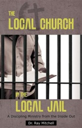 The Local Church in the Local Jail: A Discipling Ministry from the Inside Out
