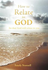 How to Relate to God: So That God Will Relate to You