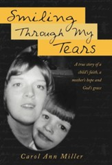 Smiling Through My Tears: A True Story of a Child's Faith, a Mother's Hope and God's Grace