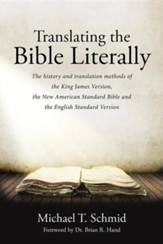 Translating the Bible Literally: The History and Translation Methods of the King James Version, the New American Standard Bible and the English Standa
