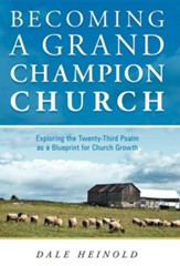 Becoming a Grand Champion Church: Exploring the Twenty-Third Psalm as a Blueprint for Church Growth