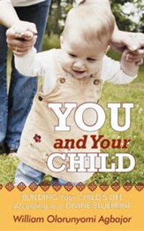 You and Your Child: Building Your Child's Life According to Divine Blueprint