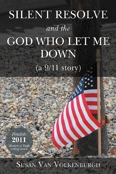 Silent Resolve and the God Who Let Me Down: (A 9/11 Story)
