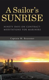 A Sailor's Sunrise: Ninety Days on Contract-Meditations for Mariners