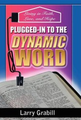Plugged-In to the Dynamic Word: Living in Faith, Love, and Hope