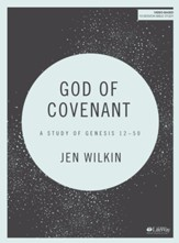 God of Covenant: A Study of Genesis 12-50--Bible Study Guide