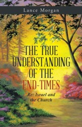 The True Understanding of the End-Times: RE: Israel and the Church