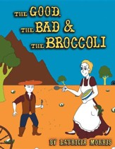 The Good, the Bad & the Broccoli