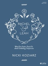Rachel & Leah, Bible Study Book: What Two Sisters Teach Us about Combating Comparison