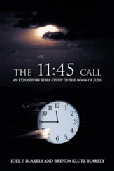 The 11: 45 Call: An Expository Bible Study of the Book of Jude