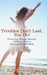 Troubles Don't Last, You Do!: Persevering Through Adversity: A Biblical Guide to Surviving Life's Hardships