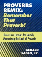 Proverbs Remix: Remember That Proverb!: Three East Formats for Quickly Memorizing the Book of Proverbs