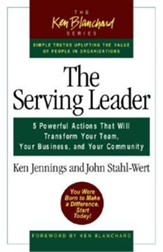 Serving Leader: Five Powerful Actions That Will Transform Your Team, Your Business, and Your Community - Slightly Imperfect