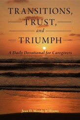 Transitions, Trust, and Triumph: A Daily Devotional for Caregivers