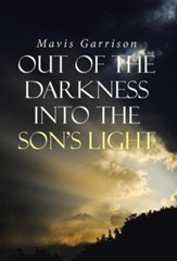 Out of the Darkness Into the Son's Light