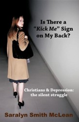 Is There a Kick Me Sign on My Back?: Christians & Depression: The Silent Struggle