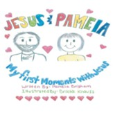 Jesus & Pamela: My First Moments with Jesus