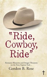 Ride, Cowboy, Ride: Romance Blossoms and Danger Threatens on the Pony Express Trail...