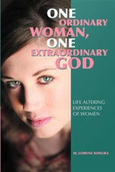 One Ordinary Woman, One Extraordinary God: Life Altering Experiences of Women