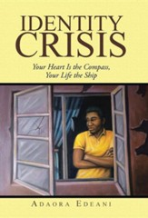 Identity Crisis: Your Heart Is the Compass, Your Life the Ship