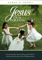 Jesus Our Portion: A Devotional for Those Dealing with Ptsd or Dissociative Disorders from Childhood Abuse
