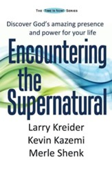Encountering the Supernatural: Discover God's Amazing Presence and Power for Your Life