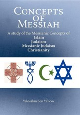 Concepts of Messiah: A Study of the Messianic Concepts of Islam, Judaism, Messianic Judaism and Christianity