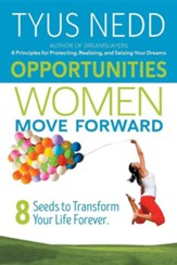 Opportunities Women Move Forward: 8 Seeds to Transform Your Life Forever.