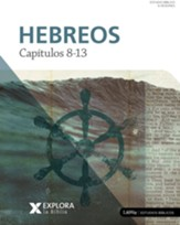 Explora la Biblia: Hebreos Capitulos 8-13 (Explore the Bible: Hebrew Chapters 8-13)