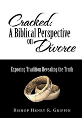Cracked: A Biblical Perspective on Divorce: Exposing Tradition Revealing the Truth