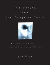 The Garden and the Image of Truth: Retold by the Rose . . . the One Who Always Believed