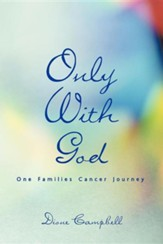 Only with God: One Families Cancer Journey