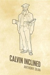 Calvin Inclined: A Conversation about Calvinism