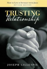 Trusting Relationship: How to Live in Intimacy with Jesus, Revised Edition
