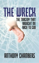 The Wreck: The Tragedy That Brought Me Back to God