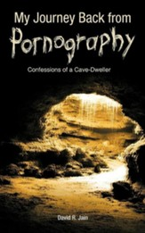 My Journey Back from Pornography: Confessions of a Cave-Dweller