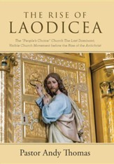 The Rise of Laodicea: The People's Choice Church the Last Dominant, Visible Church Movement Before the Rise of the Antichrist