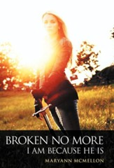 Broken No More: I Am Because He Is