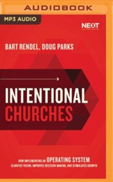 Intentional Churches: How Implementing an Operating System Clarifies Vision, Improves Decision-Making, and Stimulates Growth - unabridged audiobook on MP3-CD