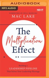 The Multiplication Effect: Building a Leadership Pipeline that Solves Your Leadership Shortage - unabridged audiobook on MP3-CD