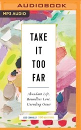 Take It Too Far: Abundant Life, Boundless Love, Unending Grace - unabridged audiobook on MP3-CD