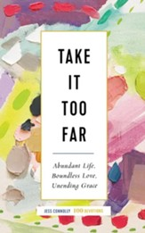 Take It Too Far: Abundant Life, Boundless Love, Unending Grace - unabridged audiobook on CD